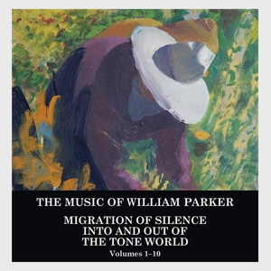 The Music of William Parker - Migration of Silence / into and Out of The Tone World [10 CD Set]